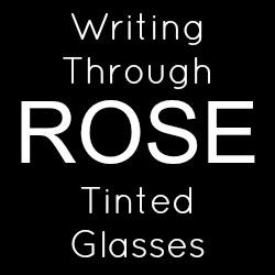 Writing Through Rose Tinted Glasses