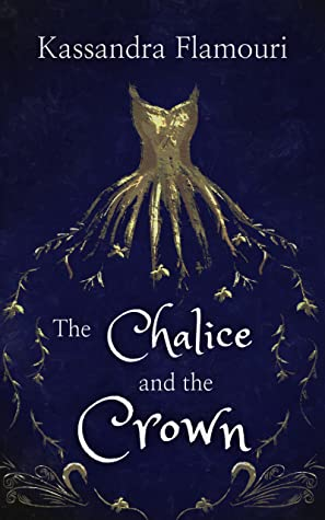 The Chalice and the Crown by Kassandra Flamouri