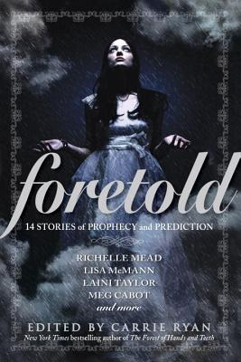 Foretold: 14 Tales of Prophecy and Prediction by Carrie Ryan