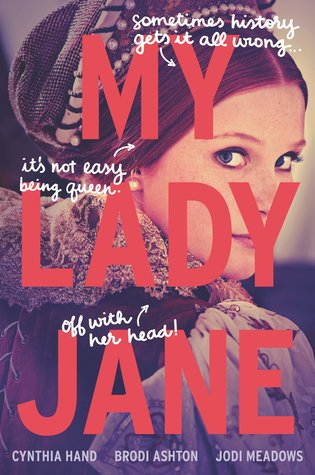 My Lady Jane (The Lady Janies #1) by Cynthia Hand, Brodi Ashton, Jodi Meadows