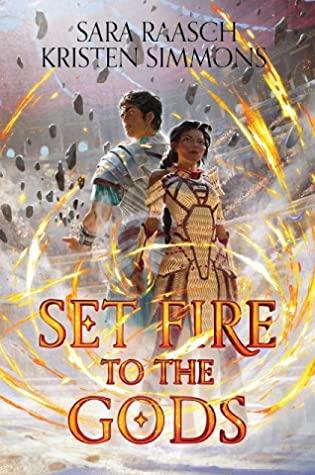 Set Fire to the Gods by Sara Raasch, Kristen Simmons